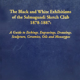 The black and white exhibitions of the Salmagundi Sketch Club 1878-1887 : a guide to etchings engravings drawings sculpture ceramics oils and monotypes by Alexander W Katlan Flushing NY 2007.